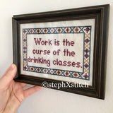 Work Is The Curse Of the Drinking Classes - PDF Cross Stitch Pattern