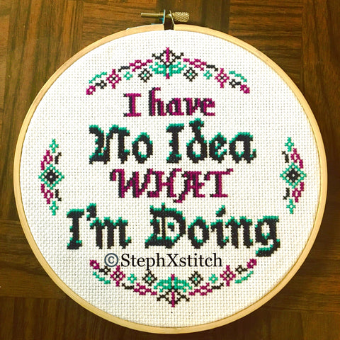 I Have No Idea What I'm Doing - PDF Cross Stitch Pattern