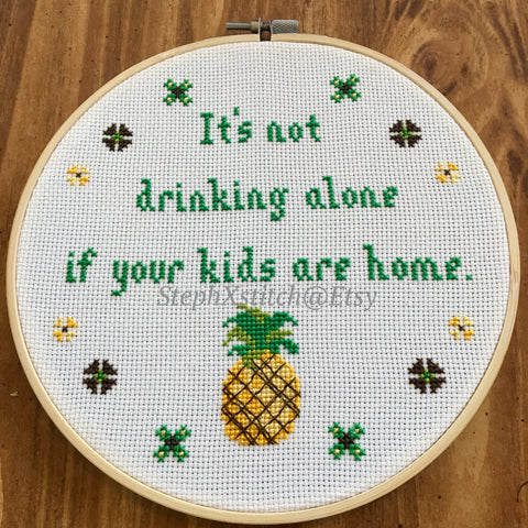 It's Not Drinking Alone If Your Kids Are Home - PDF Cross Stitch Pattern