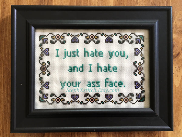 I Just Hate You And I Hate Your Ass Face - PDF Cross Stitch Pattern