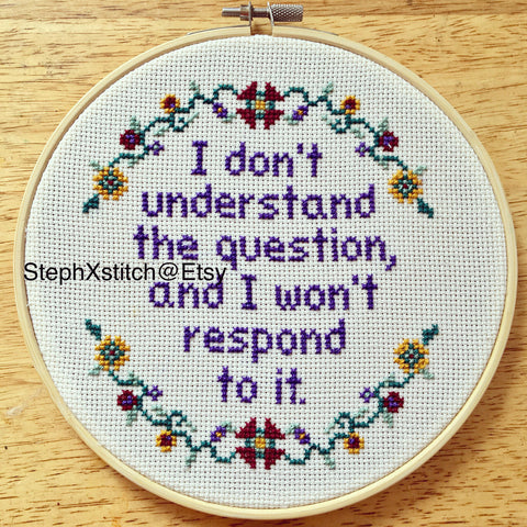 I Don't Understand the Question and I Won't Respond to It - PDF Cross Stitch Pattern