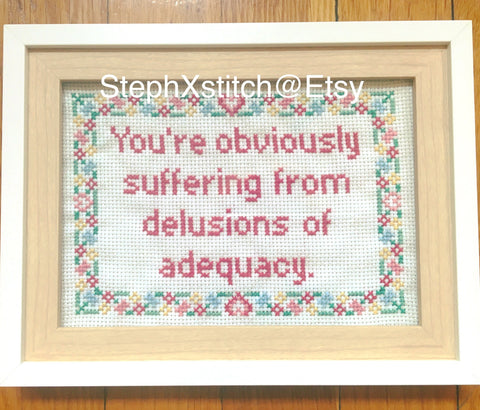 You're Obviously Suffering from Delusions of Adequacy - PDF Cross Stitch Pattern