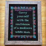 Carry Yourself With The Confidence of a Mediocre White Man - PDF Cross Stitch Pattern