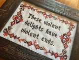 These Violent Delights Have Violent Ends - Framed Cross Stitch