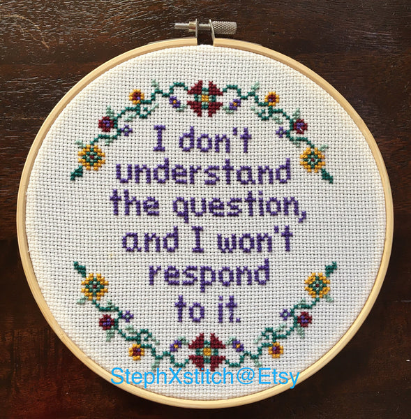 I Don't Understand the Question and I Won't Respond to It - Framed Cross Stitch
