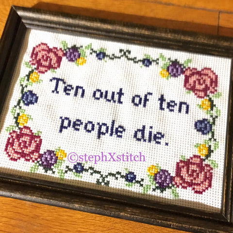 Ten out of Ten People Die - PDF Cross Stitch Pattern