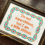 I'm Not Superstitious But I Am A Little Stitious - PDF Cross Stitch Pattern