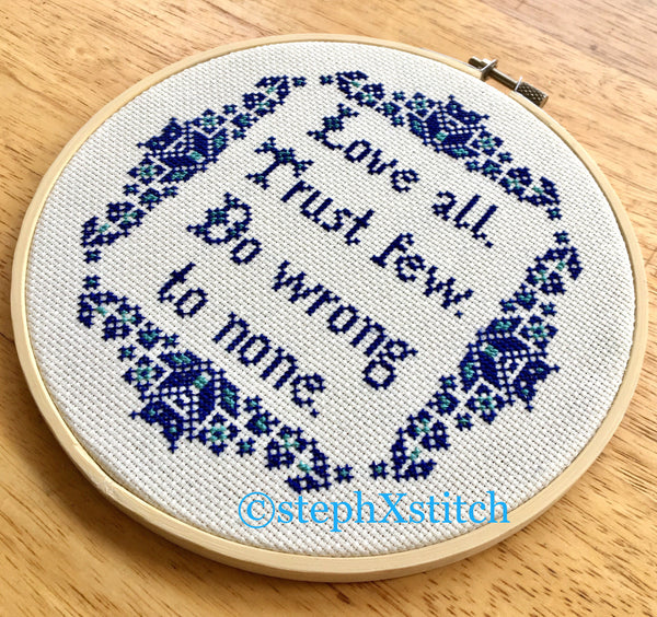 Love All Trust Few Do Wrong To None Shakespeare Quote - Cross Stitch Hoop Art