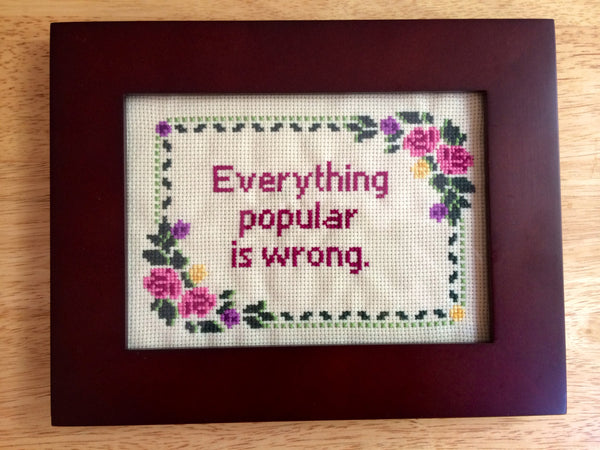 Everything Popular Is Wrong -  Framed Cross Stitch