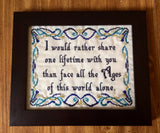 I Would Rather Spend One Lifetime With You Than Face All the Ages of the World Alone - Cross Stitch Pattern