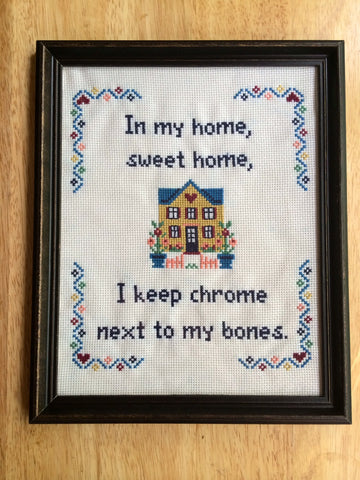 In My Home Sweet Home I Keep Chrome Next to My Bones - PDF Cross Stitch PATTERN