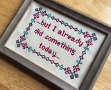 But I Already Did Something Today - PDF Cross Stitch Pattern