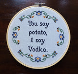 You Say Potato I Say Vodka -Cross Stitch Hoop Art