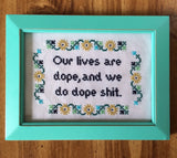 Our Lives Are Dope and We Do Dope Shit - PDF Cross Stitch Pattern