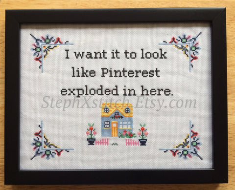 I Want It To Look Like Pinterest Exploded in Here - PDF Cross Stitch Pattern