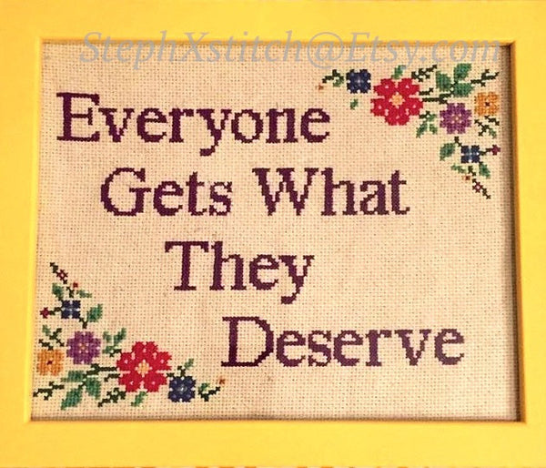 Everyone Gets What They Deserve - PDF Cross Stitch Pattern