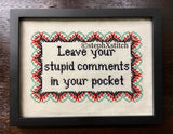 Leave Your Stupid Comments In Your Pocket - PDF Cross Stitch Pattern