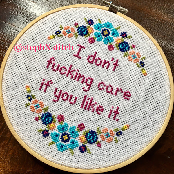 I Don't Fucking Care If You Like It - PDF Cross Stitch Pattern