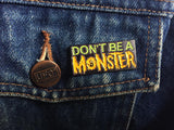 Don't Be A Monster Enamel Pins