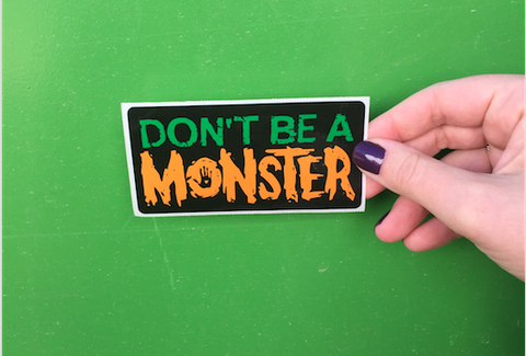 Don't Be A Monster Sticker