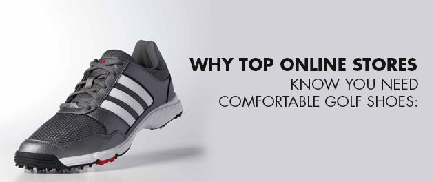Why Top Online Stores Know You Need Comfortable Golf Shoes