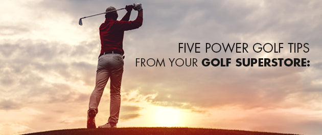 Five Power Golf Tips From Your Golf Superstore