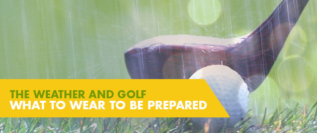 The Weather and Golf – What To Wear To Be Prepared