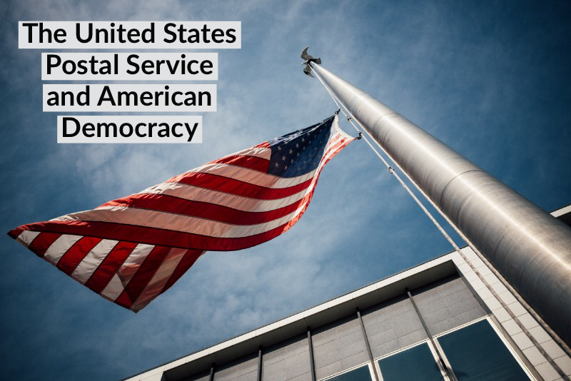 Dear USPS ... The United States Postal Service's Pivotal Role in American Democracy