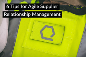 6 Tips for Agile Supplier Relationship Management