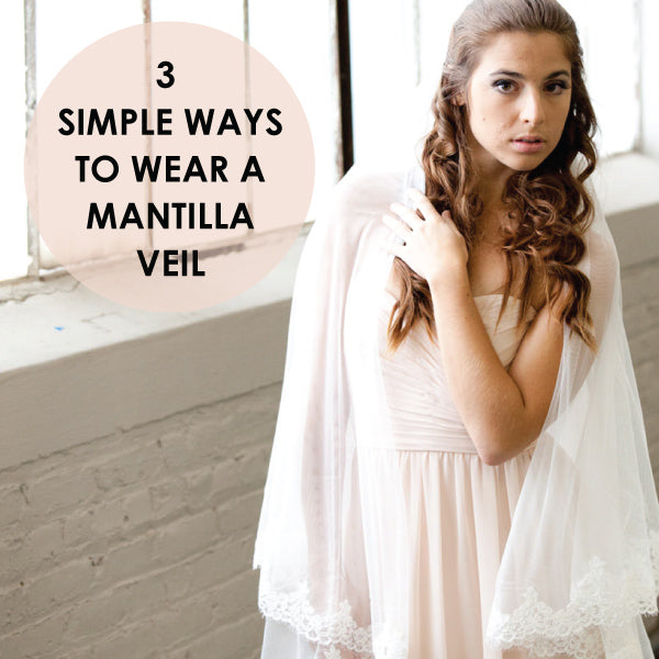 3 ways to wear a mantilla veil