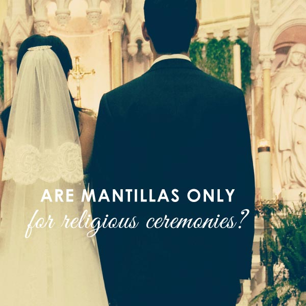 truth about wearing mantillas to a non religous ceremony