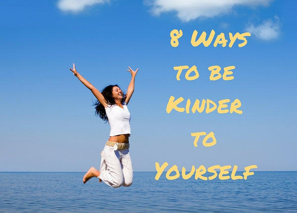 8 Ways to be Kinder to Yourself