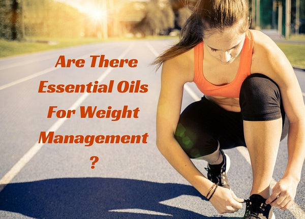 Are there Essential Oils for Weight Management?