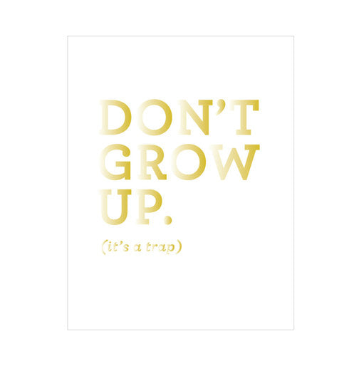 """Don't Grow Up"" Gold Foil Print"