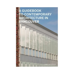 Guidebook to Contemporary Vancouver Architecture