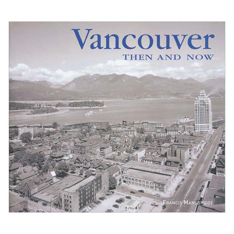 Vancouver Then and Now