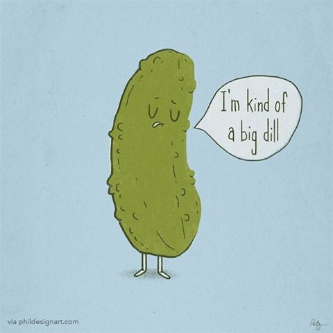 I'm kind of a big dill