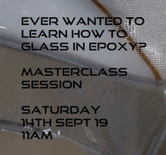 Master Class Session Epoxy Glassing 14 Sept 19