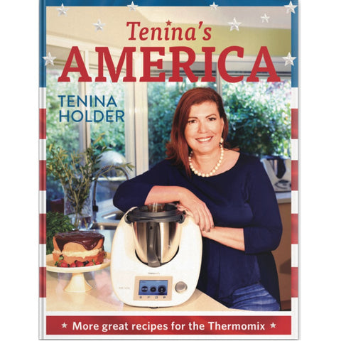 Tenina's America Recipes for a Thermomix by Tenina Holder - Chef and Divine