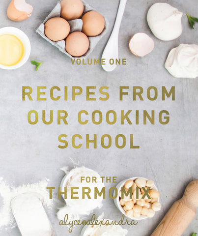 Recipes from our Cooking School for the Thermomix by Alyce Alexandra - Chef and Divine