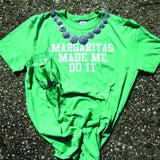 Margaritas Made Me Do It T shirt