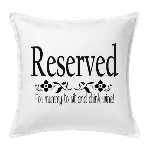 Reserved for Mummy to Drink Wine Cushion