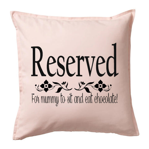 Reserved for Mummy to eat Chocolate Cushion