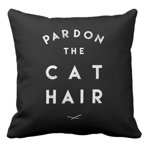 Pardon the Cat Hair Pillow