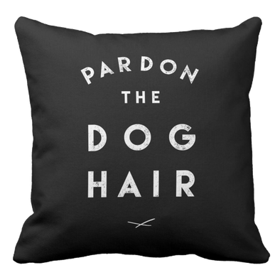 Pardon the Dog Hair Pillow