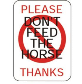 Don'T Feed The Horse Sign