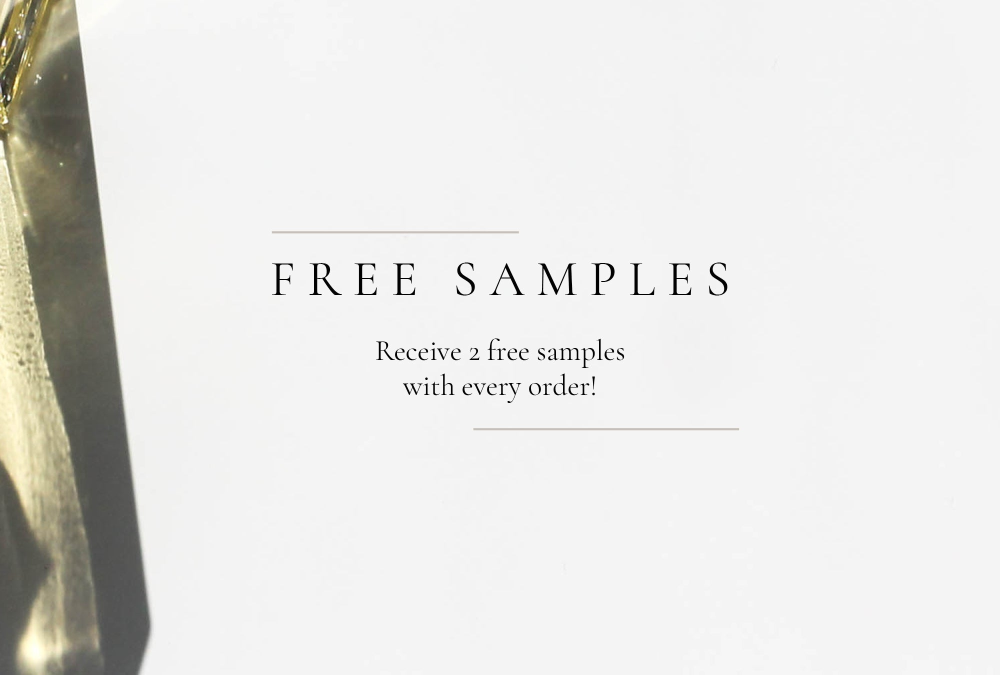 2 Free samples with every order!