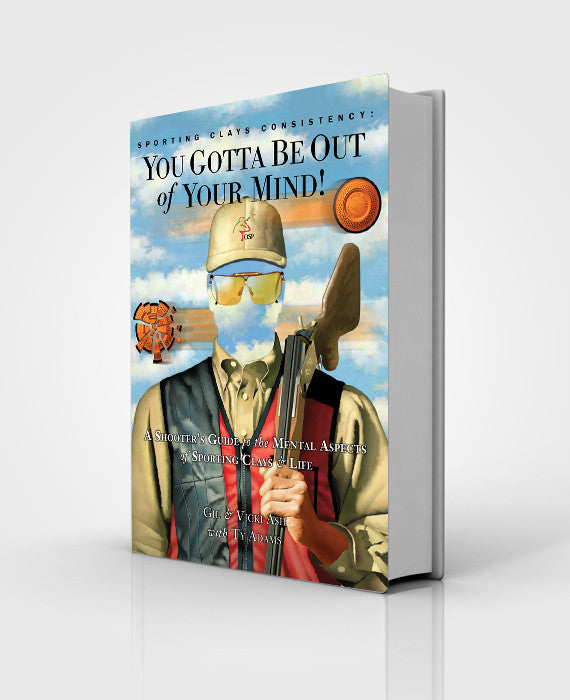 "Paperback Book, Regular Edition, ""Sporting Clays Consistency: You Gotta Be Out of Your Mind"""