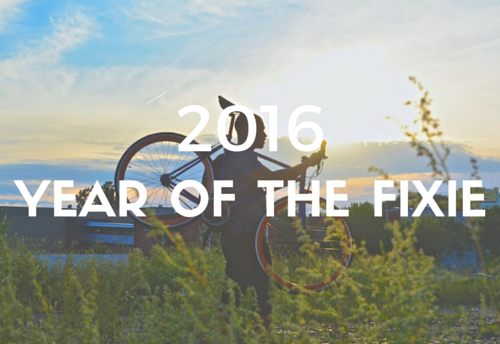 "2016 ""YEAR OF THE FIXIE"""