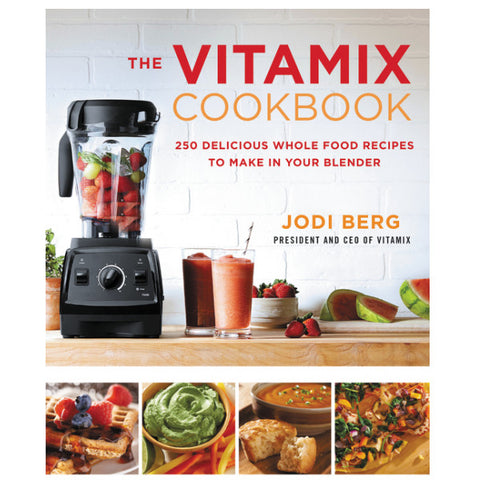 The Vitamix Cookbook - 250 Delicious Whole Food Recipes to Make in Your Blender